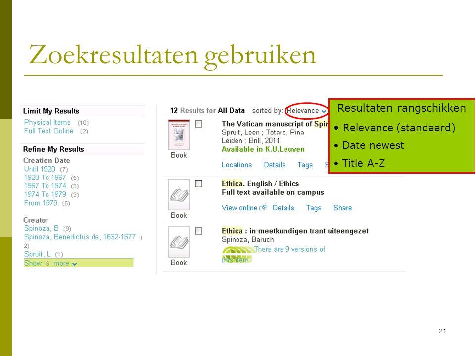 21 Zoekresultaten gebruiken Resultaten rangschikken Relevance (standaard) Date newest Title A-Z