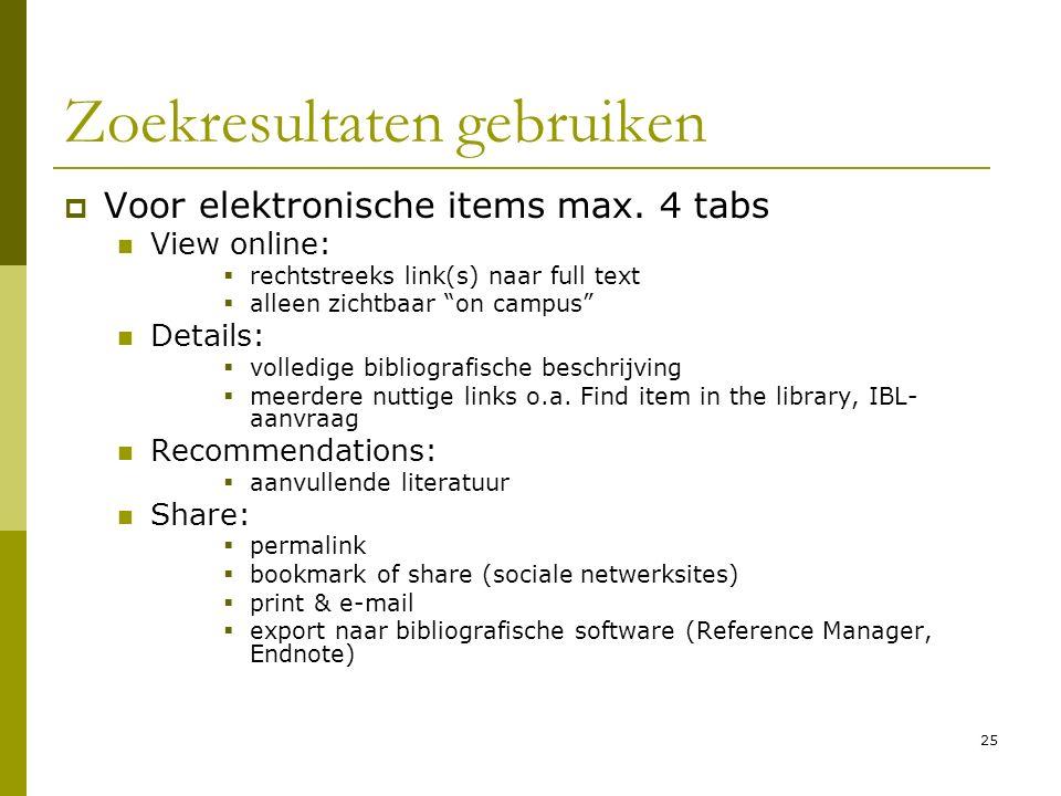 25 Zoekresultaten gebruiken  Voor elektronische items max.