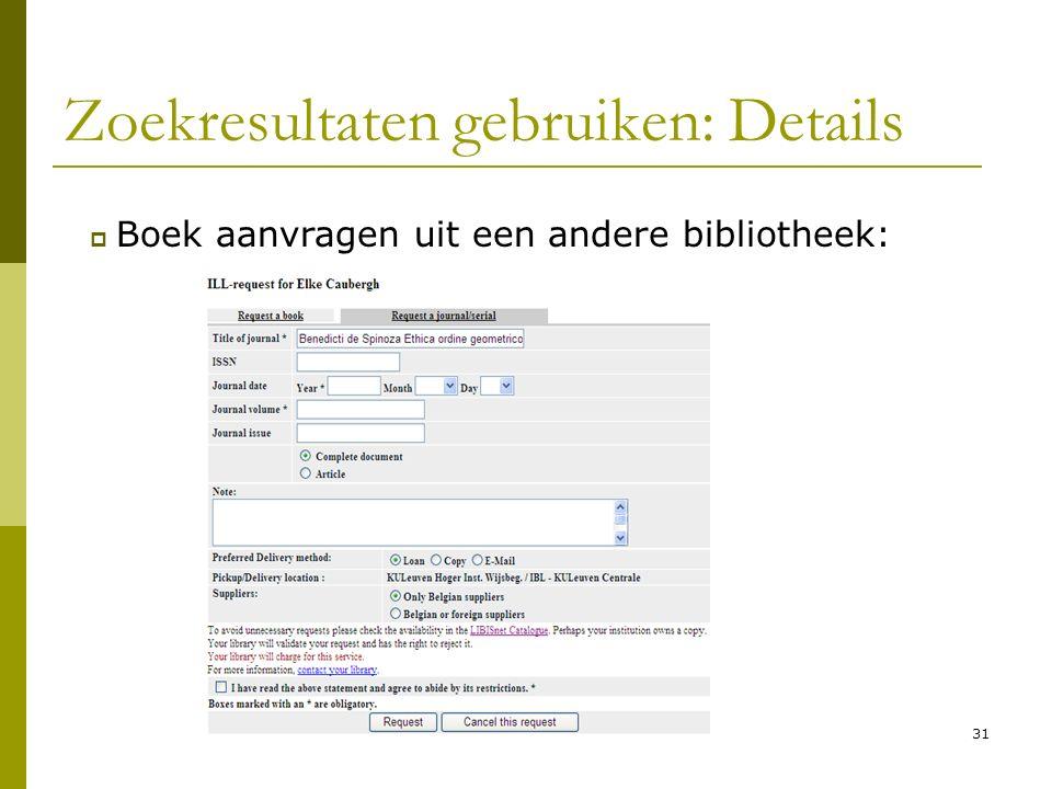 31 Zoekresultaten gebruiken: Details  Boek aanvragen uit een andere bibliotheek: