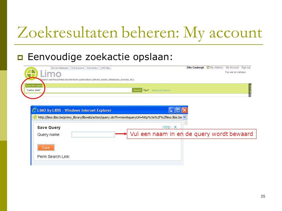 35 Zoekresultaten beheren: My account  Eenvoudige zoekactie opslaan: Vul een naam in en de query wordt bewaard