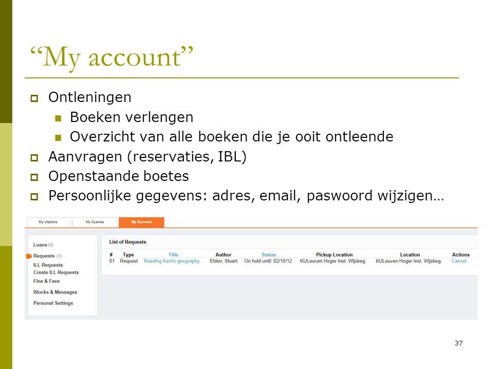 37 My account  Ontleningen Boeken verlengen Overzicht van alle boeken die je ooit ontleende  Aanvragen (reservaties, IBL)  Openstaande boetes  Persoonlijke gegevens: adres, email, paswoord wijzigen…