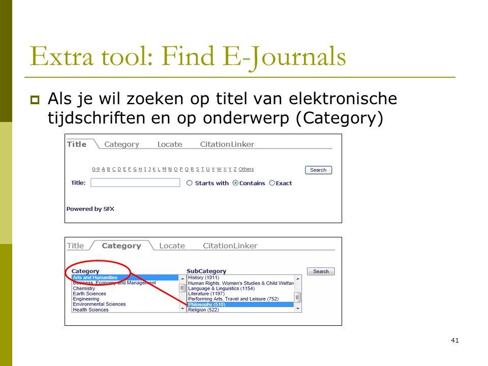 41 Extra tool: Find E-Journals  Als je wil zoeken op titel van elektronische tijdschriften en op onderwerp (Category)