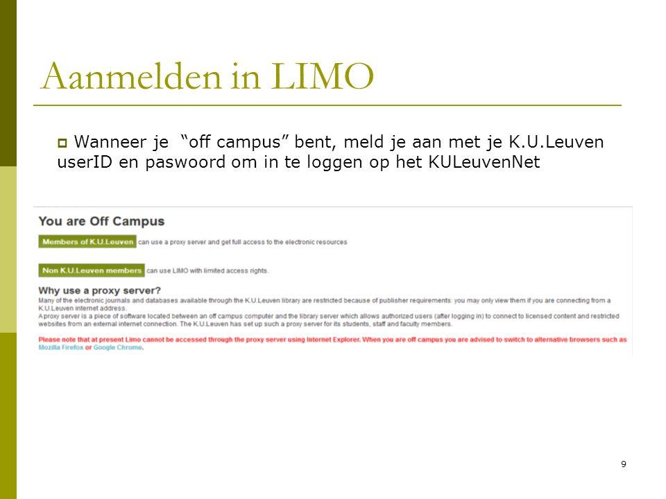 9 Aanmelden in LIMO  Wanneer je off campus bent, meld je aan met je K.U.Leuven userID en paswoord om in te loggen op het KULeuvenNet
