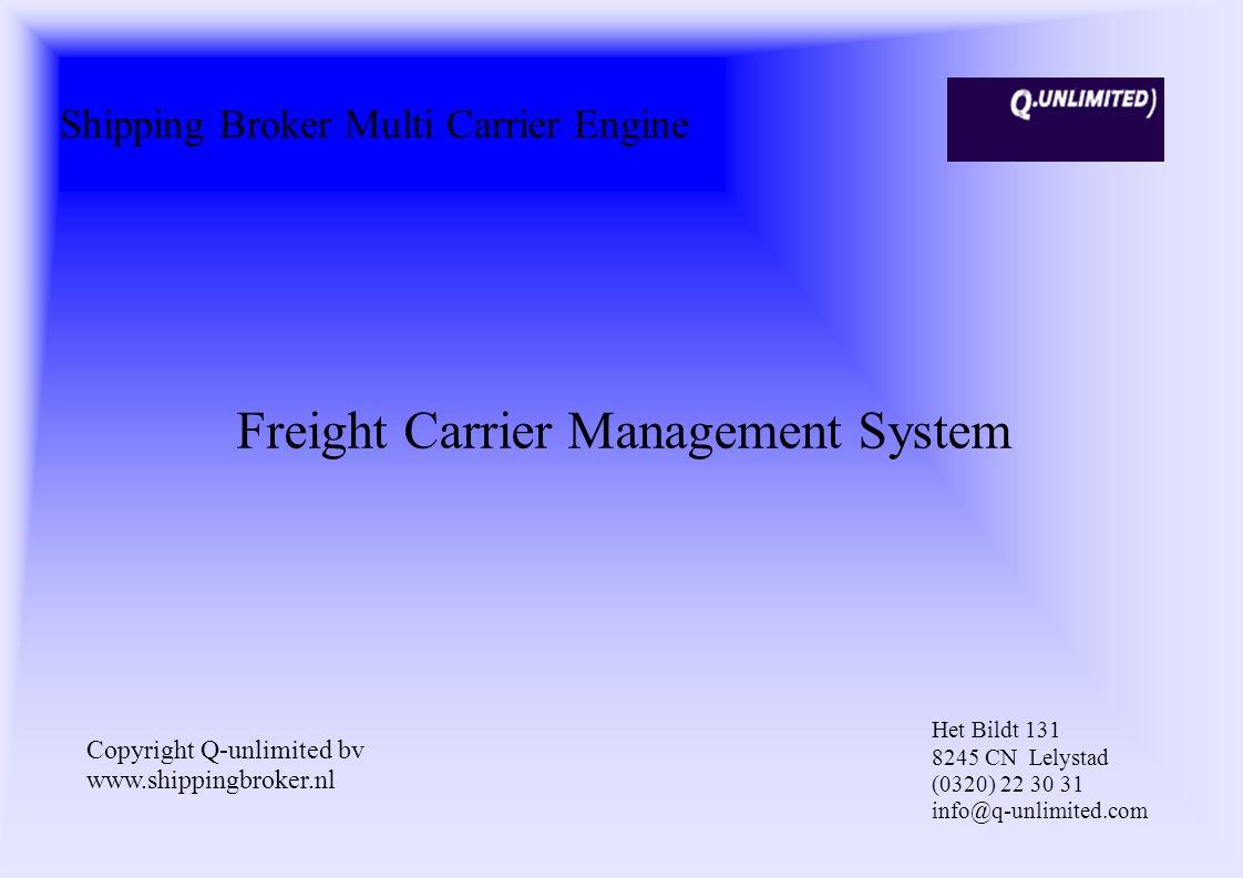 Shipping Broker Multi Carrier Engine Freight Carrier Management System Copyright Q-unlimited bv www.shippingbroker.nl Het Bildt 131 8245 CN Lelystad (0320) 22 30 31 info@q-unlimited.com