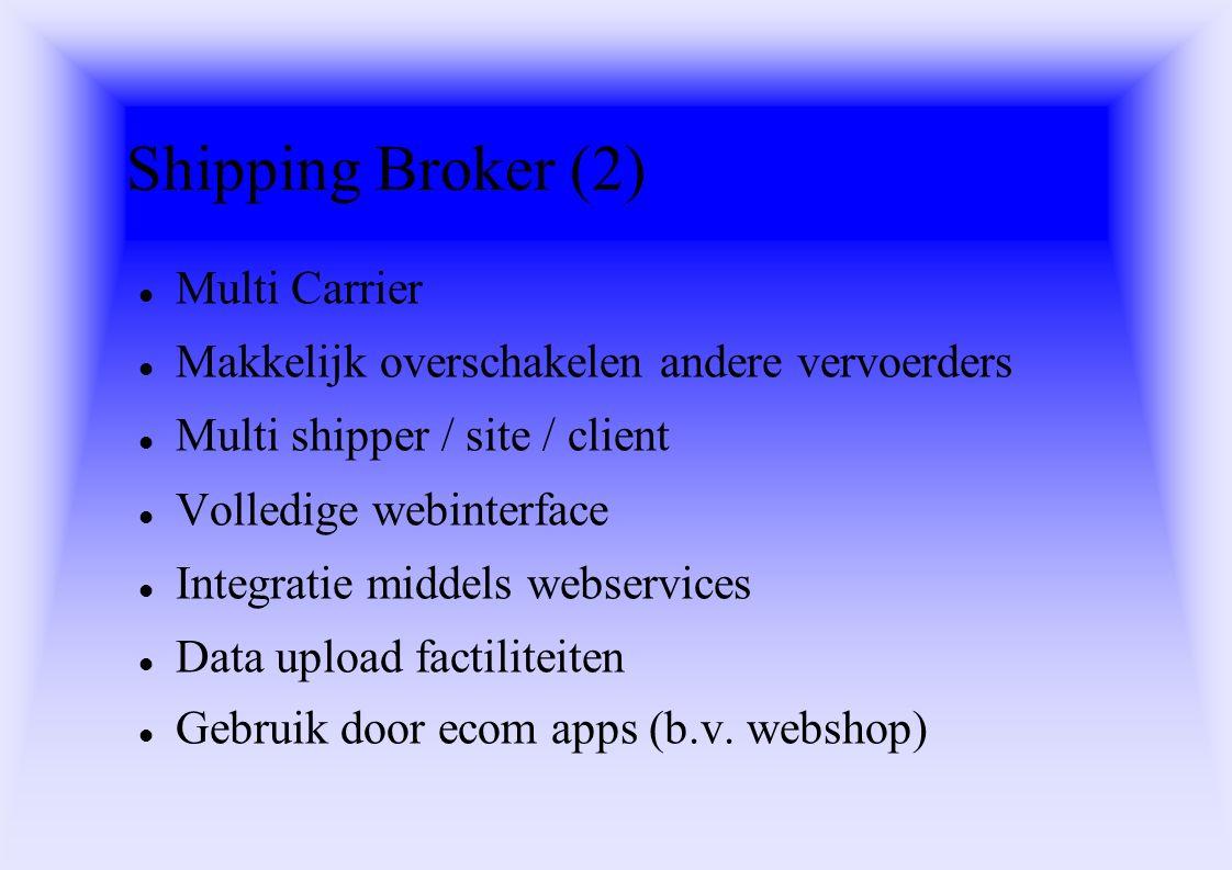 Shipping Broker (2) Multi Carrier Makkelijk overschakelen andere vervoerders Multi shipper / site / client Volledige webinterface Integratie middels webservices Data upload factiliteiten Gebruik door ecom apps (b.v.