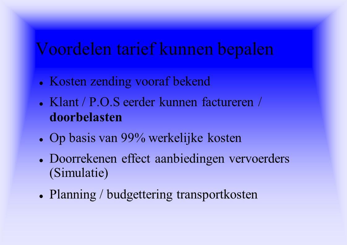 Voordelen tarief kunnen bepalen Kosten zending vooraf bekend Klant / P.O.S eerder kunnen factureren / doorbelasten Op basis van 99% werkelijke kosten Doorrekenen effect aanbiedingen vervoerders (Simulatie) Planning / budgettering transportkosten