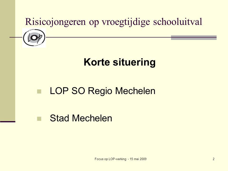 Focus op LOP-werking - 15 mei 20092 Risicojongeren op vroegtijdige schooluitval Korte situering LOP SO Regio Mechelen Stad Mechelen