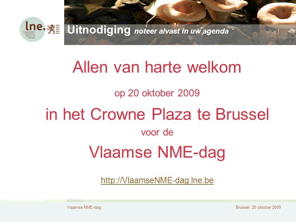 Vlaamse NME-dagBrussel, 20 oktober 2009 Uitnodiging noteer alvast in uw agenda Allen van harte welkom op 20 oktober 2009 in het Crowne Plaza te Brussel voor de Vlaamse NME-dag http://VlaamseNME-dag.lne.be