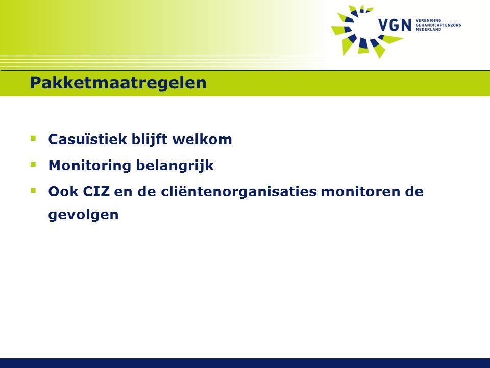 Pakketmaatregelen  Casuïstiek blijft welkom  Monitoring belangrijk  Ook CIZ en de cliëntenorganisaties monitoren de gevolgen