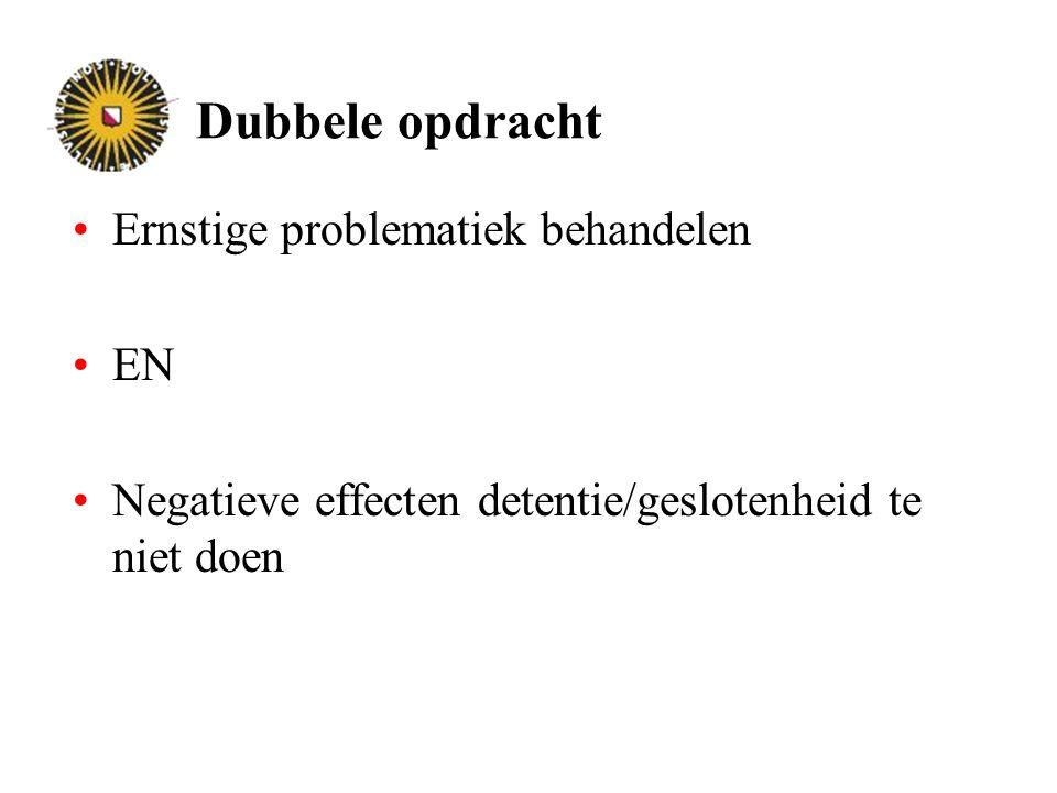 Dubbele opdracht Ernstige problematiek behandelen EN Negatieve effecten detentie/geslotenheid te niet doen