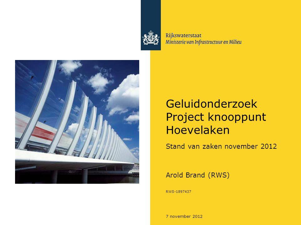 7 november 2012 Geluidonderzoek Project knooppunt Hoevelaken Stand van zaken november 2012 Arold Brand (RWS) RWS-1897437