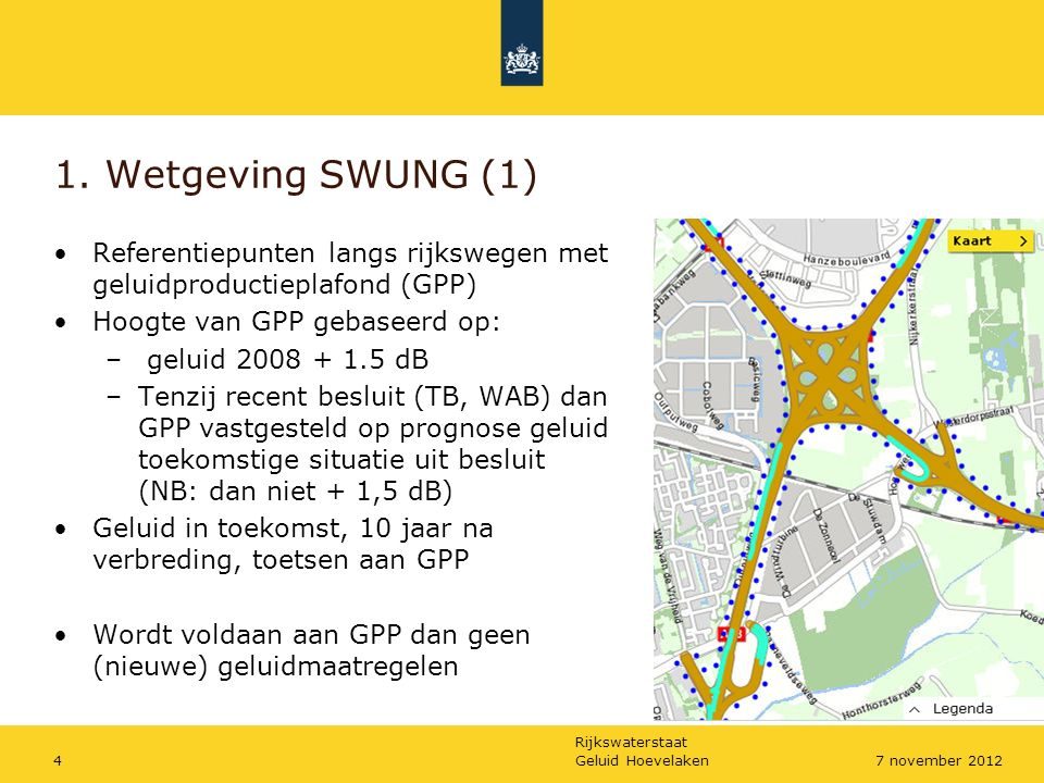 Rijkswaterstaat Geluid Hoevelaken57 november 2012 Wetgeving SWUNG (2) Bij overschrijding GPP: Wordt met doelmatige bronmaatregelen (2laags ZOAB) voldaan aan GPP.