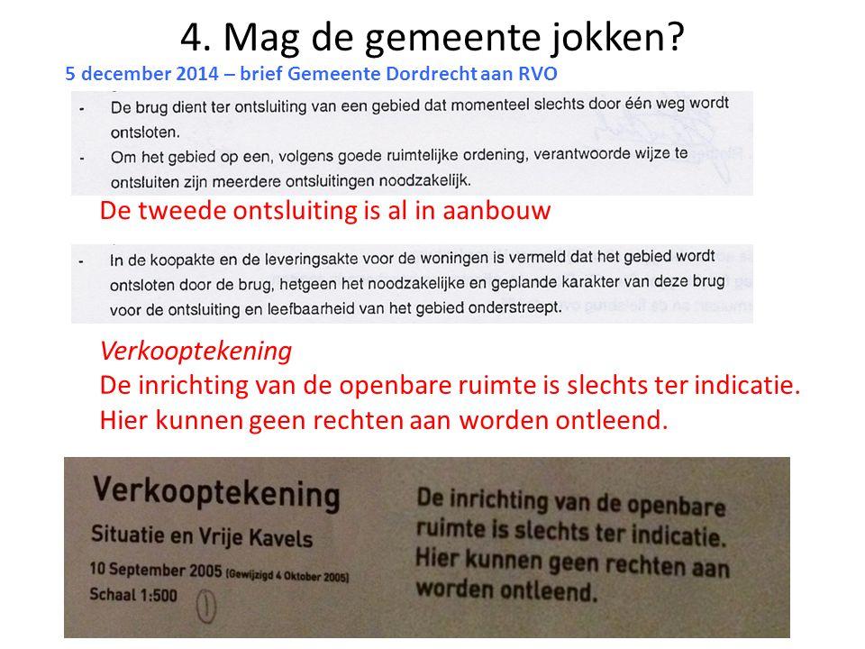 4. Mag de gemeente jokken? 5 december 2014 – brief Gemeente Dordrecht aan RVO De tweede ontsluiting is al in aanbouw Verkooptekening De inrichting van