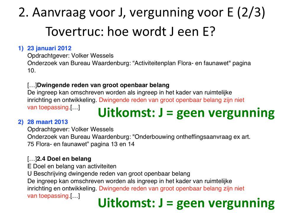 2. Aanvraag voor J, vergunning voor E (2/3) Tovertruc: hoe wordt J een E? Uitkomst: J = geen vergunning