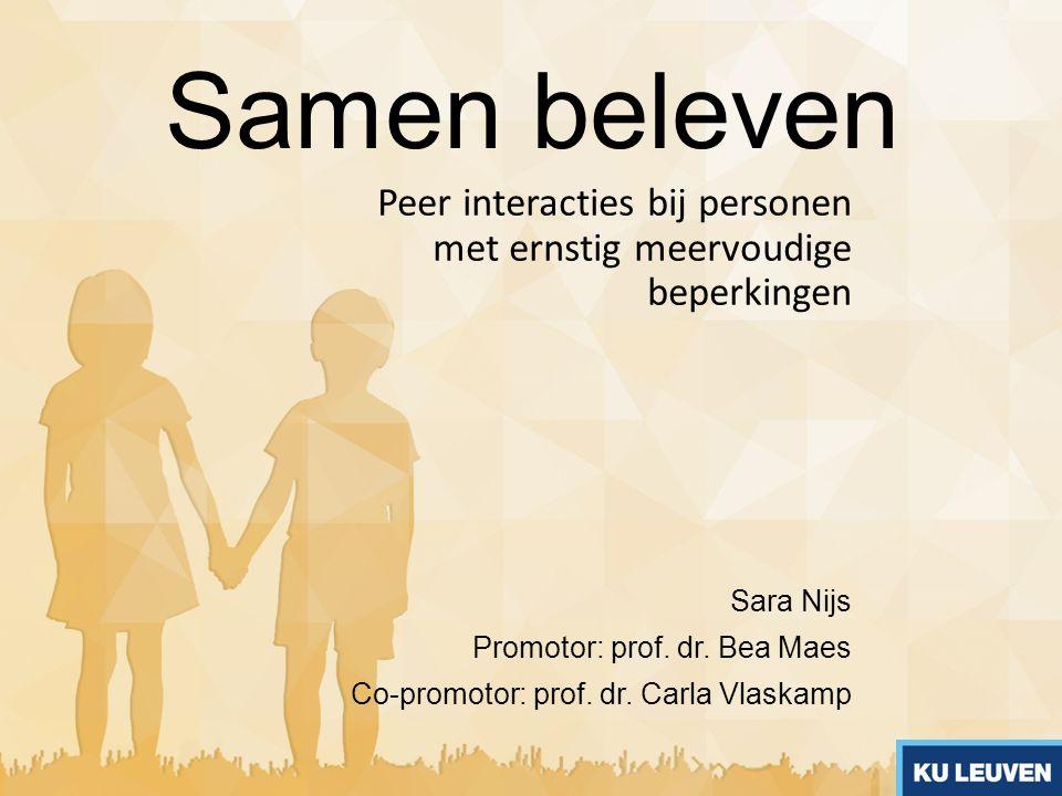 Peer interacties bij personen met ernstig meervoudige beperkingen Samen beleven Sara Nijs Promotor: prof. dr. Bea Maes Co-promotor: prof. dr. Carla Vl