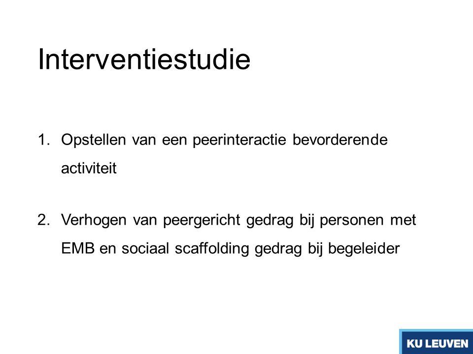 Interventiestudie 1.Opstellen van een peerinteractie bevorderende activiteit 2.Verhogen van peergericht gedrag bij personen met EMB en sociaal scaffol