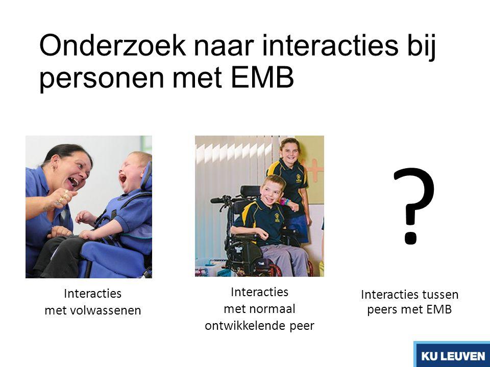 Onderzoek naar interacties bij personen met EMB Interacties met volwassenen Interacties met normaal ontwikkelende peer Interacties tussen peers met EM