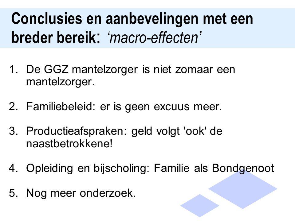 Conclusies en aanbevelingen met een breder bereik : 'macro-effecten' 1.De GGZ mantelzorger is niet zomaar een mantelzorger.