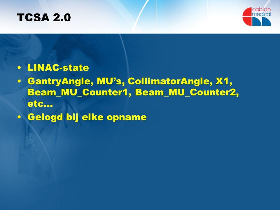 TCSA 2.0 LINAC-state GantryAngle, MU's, CollimatorAngle, X1, Beam_MU_Counter1, Beam_MU_Counter2, etc… Gelogd bij elke opname