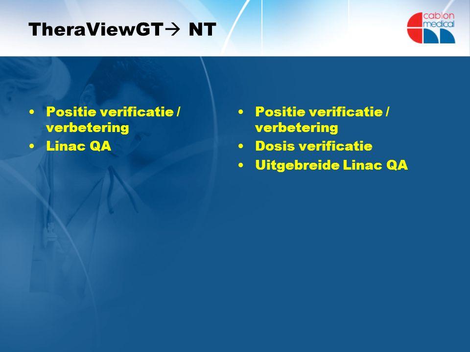 TheraViewGT  NT Positie verificatie / verbetering Linac QA Positie verificatie / verbetering Dosis verificatie Uitgebreide Linac QA