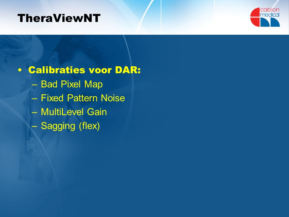 TheraViewNT Calibraties voor DAR: –Bad Pixel Map –Fixed Pattern Noise –MultiLevel Gain –Sagging (flex)