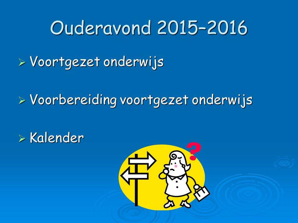 Ouderavond 2015–2016  Voortgezet onderwijs  Voorbereiding voortgezet onderwijs  Kalender