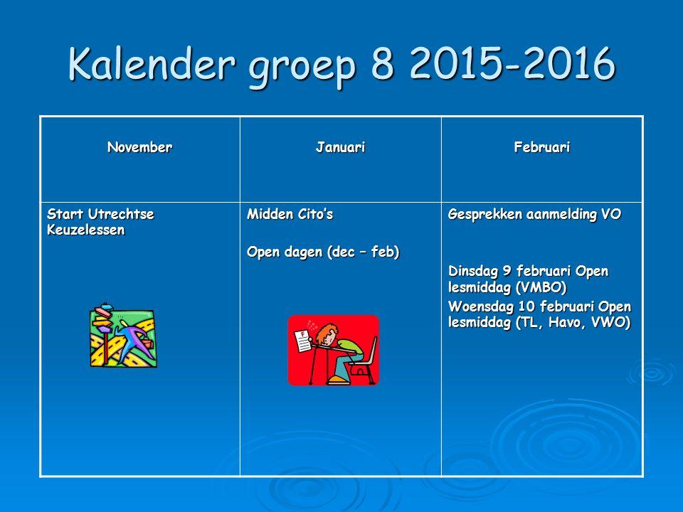 Kalender groep 8 2015-2016 NovemberJanuariFebruari Start Utrechtse Keuzelessen Midden Cito's Open dagen (dec – feb) Gesprekken aanmelding VO Dinsdag 9