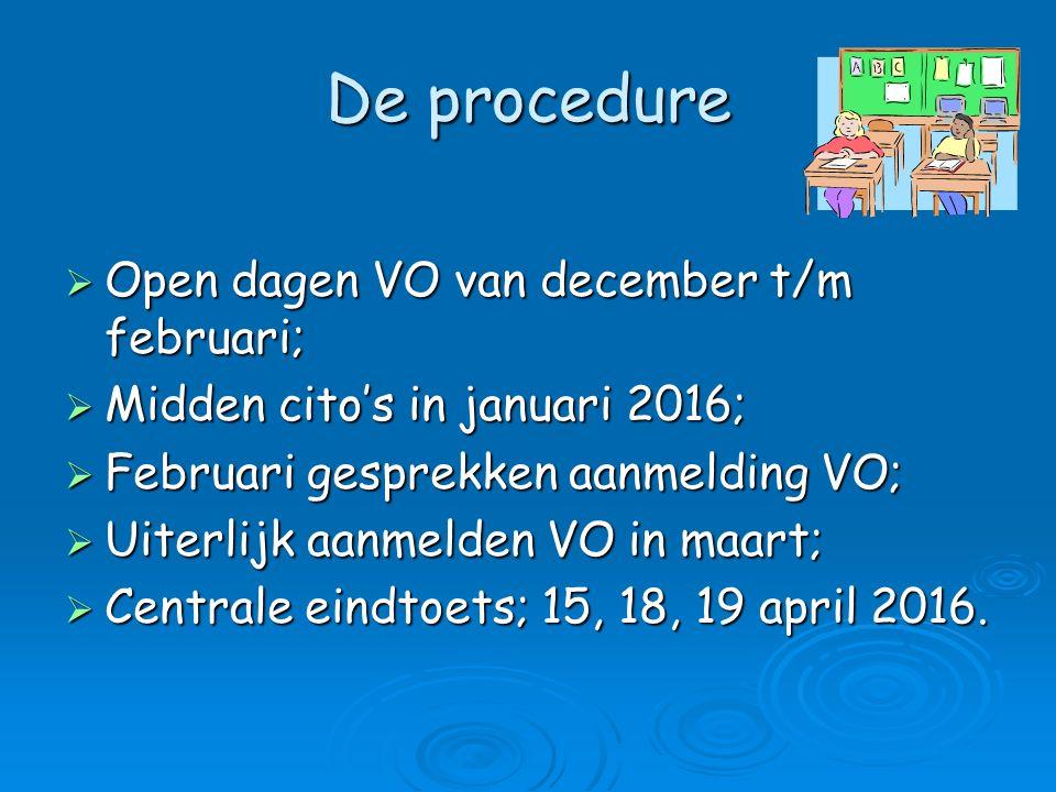 De procedure  Open dagen VO van december t/m februari;  Midden cito's in januari 2016;  Februari gesprekken aanmelding VO;  Uiterlijk aanmelden VO