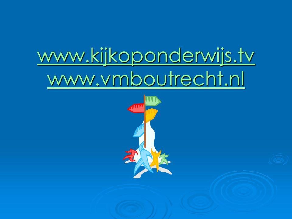 www.kijkoponderwijs.tv www.vmboutrecht.nl www.kijkoponderwijs.tv www.vmboutrecht.nl