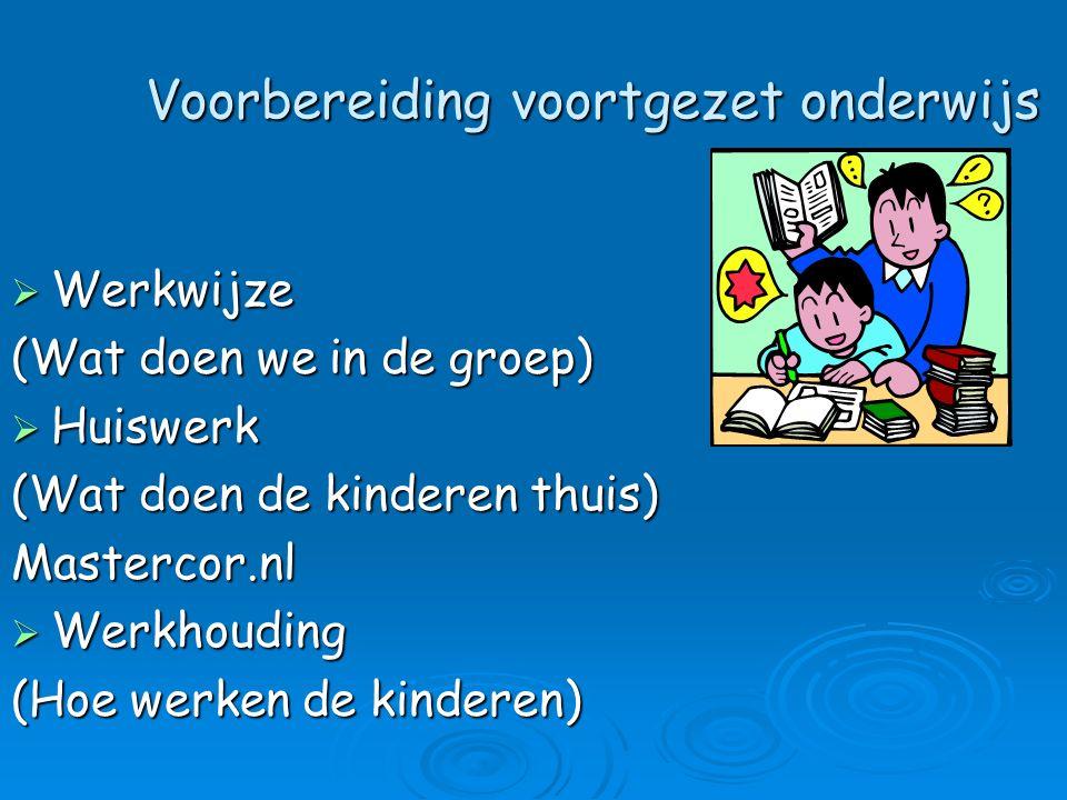Voorbereiding voortgezet onderwijs  Werkwijze (Wat doen we in de groep)  Huiswerk (Wat doen de kinderen thuis) Mastercor.nl  Werkhouding (Hoe werke