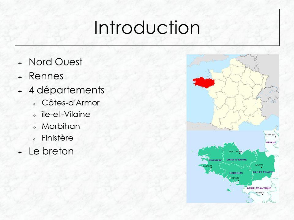 Introduction  Nord Ouest  Rennes  4 départements  Côtes-d Armor  île-et-Vilaine  Morbihan  Finistère  Le breton