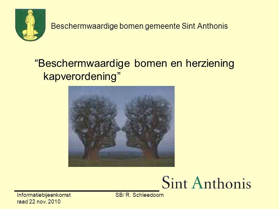 """Informatiebijeenkomst raad 22 nov. 2010 SB/ R. Schleedoorn Beschermwaardige bomen gemeente Sint Anthonis """"Beschermwaardige bomen en herziening kapvero"""