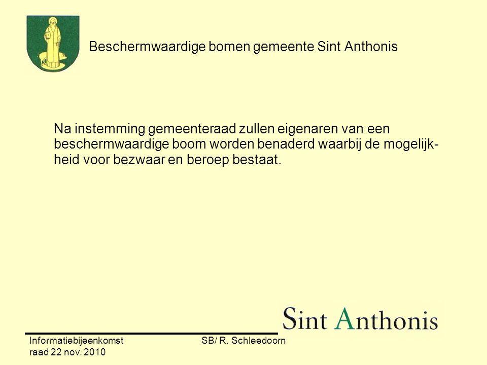 Informatiebijeenkomst raad 22 nov. 2010 SB/ R. Schleedoorn Beschermwaardige bomen gemeente Sint Anthonis Na instemming gemeenteraad zullen eigenaren v
