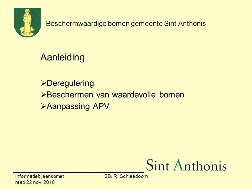 Informatiebijeenkomst raad 22 nov. 2010 SB/ R. Schleedoorn Beschermwaardige bomen gemeente Sint Anthonis Aanleiding  Deregulering  Beschermen van wa