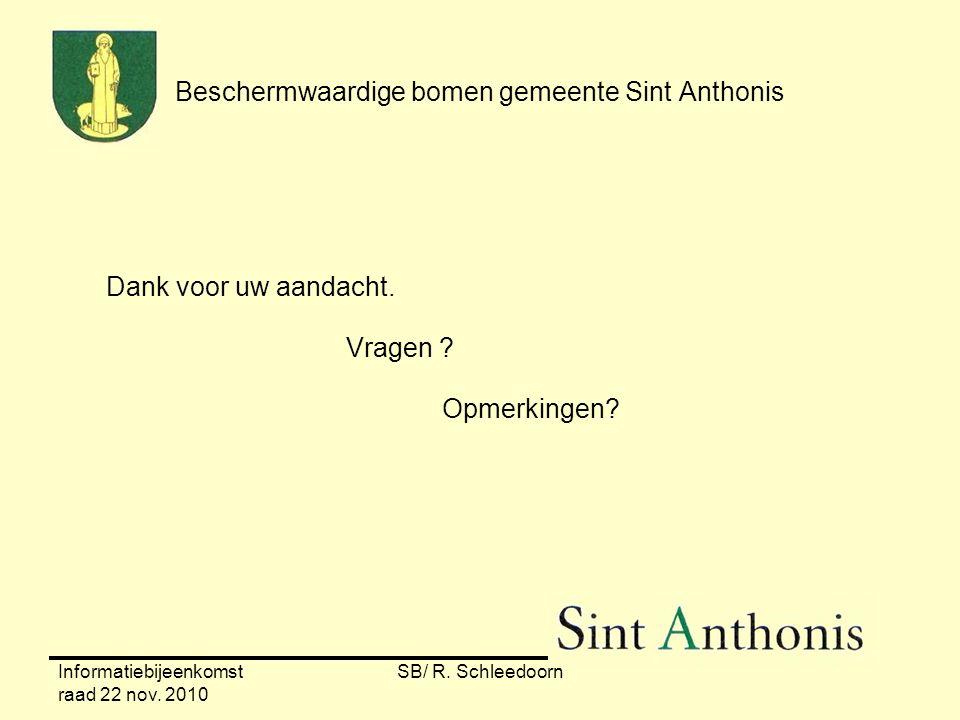 Informatiebijeenkomst raad 22 nov. 2010 SB/ R. Schleedoorn Beschermwaardige bomen gemeente Sint Anthonis Dank voor uw aandacht. Vragen ? Opmerkingen?