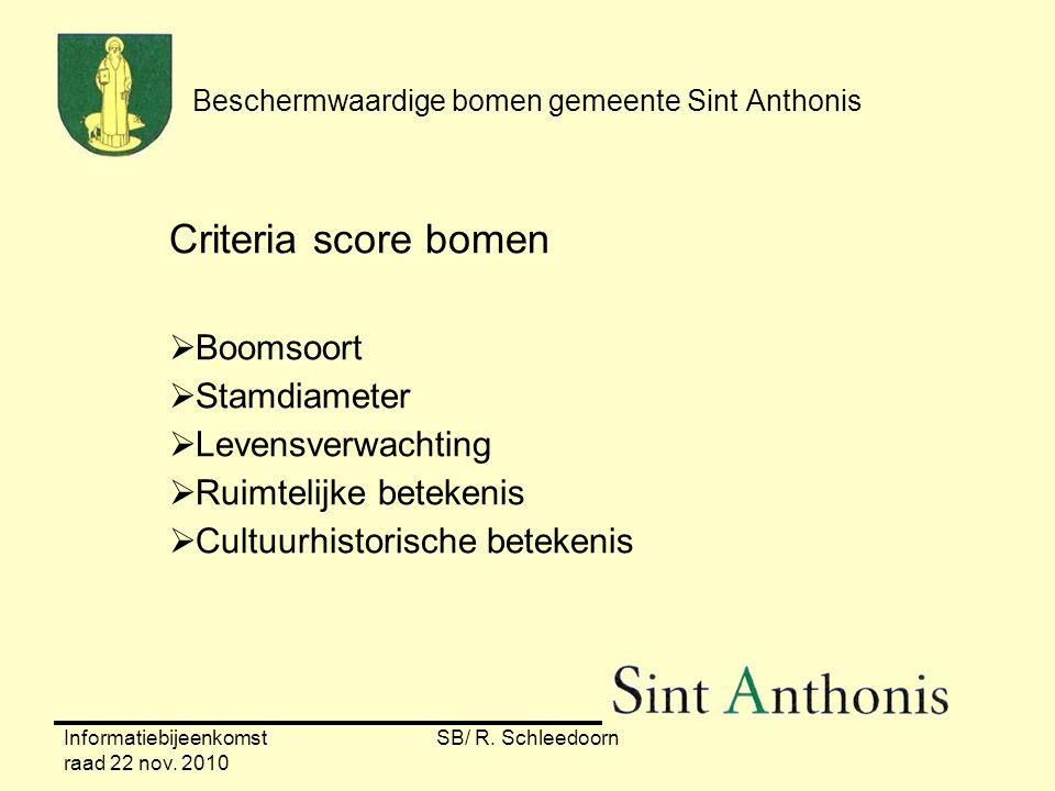 Informatiebijeenkomst raad 22 nov. 2010 SB/ R. Schleedoorn Beschermwaardige bomen gemeente Sint Anthonis Criteria score bomen  Boomsoort  Stamdiamet