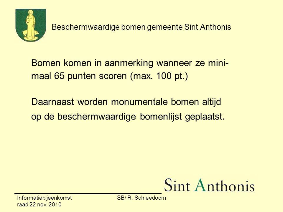 Informatiebijeenkomst raad 22 nov. 2010 SB/ R. Schleedoorn Beschermwaardige bomen gemeente Sint Anthonis Bomen komen in aanmerking wanneer ze mini- ma