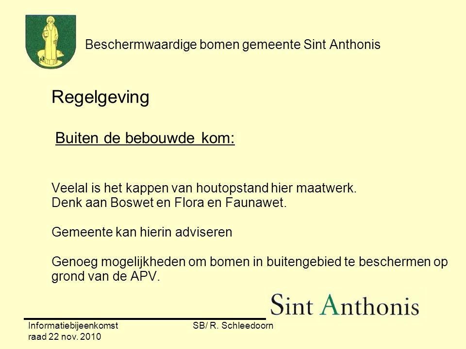 Informatiebijeenkomst raad 22 nov. 2010 SB/ R. Schleedoorn Beschermwaardige bomen gemeente Sint Anthonis Regelgeving Buiten de bebouwde kom: Veelal is