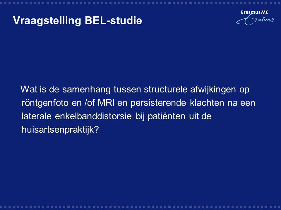 Vraagstelling BEL-studie Wat is de samenhang tussen structurele afwijkingen op röntgenfoto en /of MRI en persisterende klachten na een laterale enkelbanddistorsie bij patiënten uit de huisartsenpraktijk?