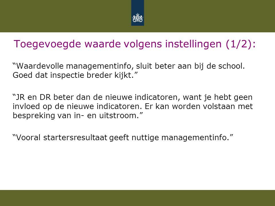 """Toegevoegde waarde volgens instellingen (1/2): """"Waardevolle managementinfo, sluit beter aan bij de school. Goed dat inspectie breder kijkt."""" """"JR en DR"""