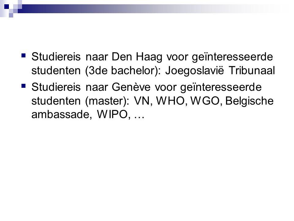  Studiereis naar Den Haag voor geïnteresseerde studenten (3de bachelor): Joegoslavië Tribunaal  Studiereis naar Genève voor geïnteresseerde studente