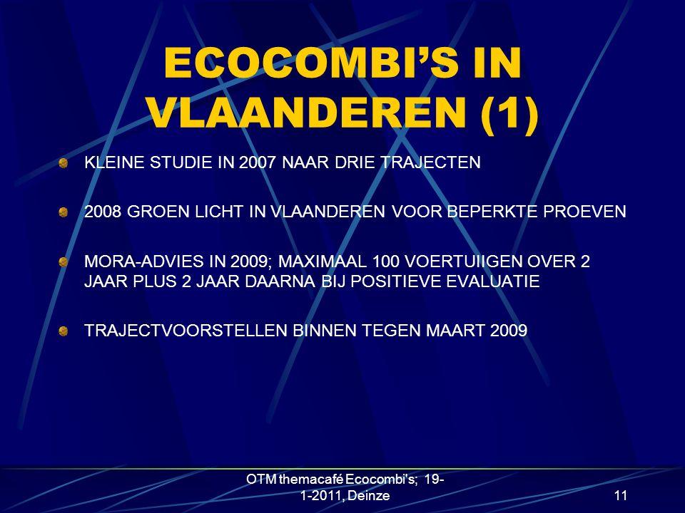 ECOCOMBI'S IN VLAANDEREN (1) KLEINE STUDIE IN 2007 NAAR DRIE TRAJECTEN 2008 GROEN LICHT IN VLAANDEREN VOOR BEPERKTE PROEVEN MORA-ADVIES IN 2009; MAXIMAAL 100 VOERTUIIGEN OVER 2 JAAR PLUS 2 JAAR DAARNA BIJ POSITIEVE EVALUATIE TRAJECTVOORSTELLEN BINNEN TEGEN MAART 2009 OTM themacafé Ecocombi s; 19- 1-2011, Deinze11