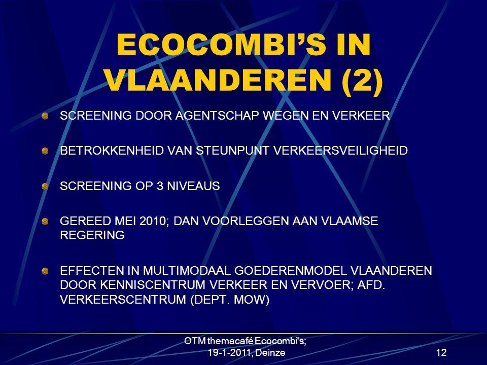 ECOCOMBI'S IN VLAANDEREN (2) SCREENING DOOR AGENTSCHAP WEGEN EN VERKEER BETROKKENHEID VAN STEUNPUNT VERKEERSVEILIGHEID SCREENING OP 3 NIVEAUS GEREED MEI 2010; DAN VOORLEGGEN AAN VLAAMSE REGERING EFFECTEN IN MULTIMODAAL GOEDERENMODEL VLAANDEREN DOOR KENNISCENTRUM VERKEER EN VERVOER; AFD.
