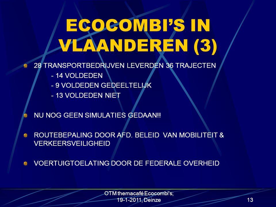 ECOCOMBI'S IN VLAANDEREN (3) 28 TRANSPORTBEDRIJVEN LEVERDEN 36 TRAJECTEN - 14 VOLDEDEN - 9 VOLDEDEN GEDEELTELIJK - 13 VOLDEDEN NIET NU NOG GEEN SIMULATIES GEDAAN!.