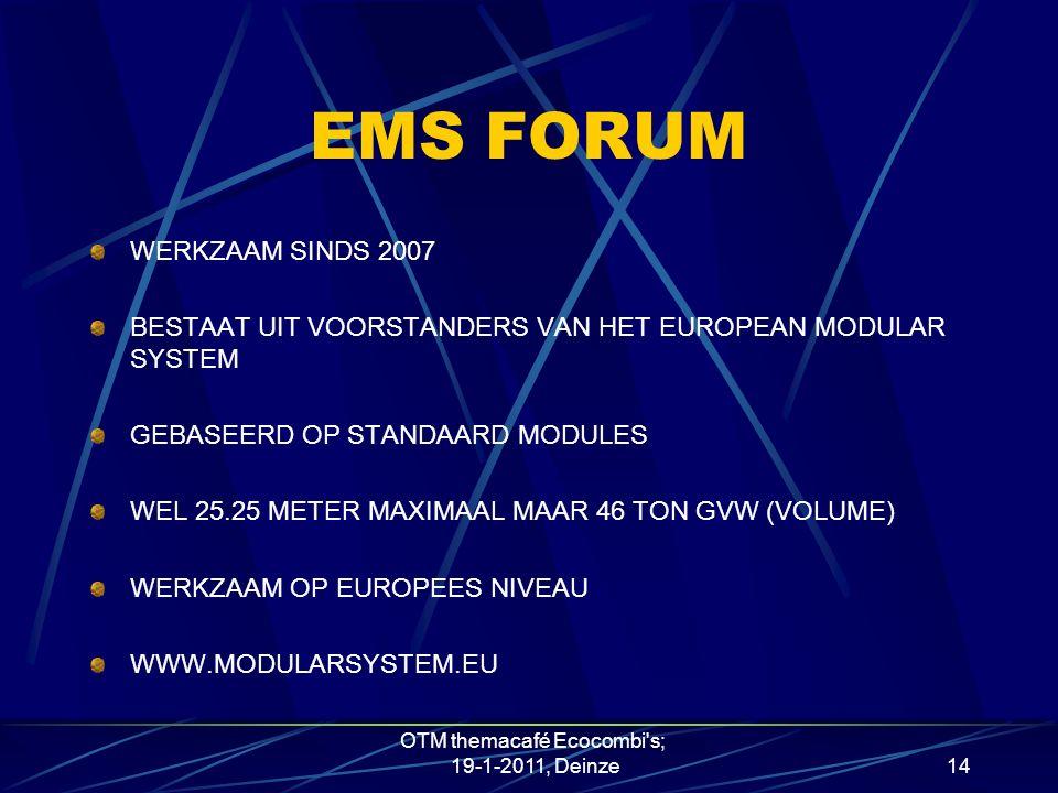 EMS FORUM WERKZAAM SINDS 2007 BESTAAT UIT VOORSTANDERS VAN HET EUROPEAN MODULAR SYSTEM GEBASEERD OP STANDAARD MODULES WEL 25.25 METER MAXIMAAL MAAR 46 TON GVW (VOLUME) WERKZAAM OP EUROPEES NIVEAU WWW.MODULARSYSTEM.EU OTM themacafé Ecocombi s; 19-1-2011, Deinze14