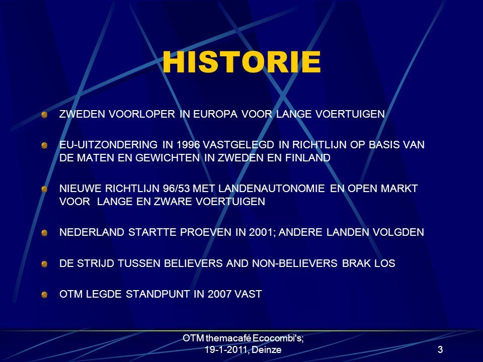 HISTORIE ZWEDEN VOORLOPER IN EUROPA VOOR LANGE VOERTUIGEN EU-UITZONDERING IN 1996 VASTGELEGD IN RICHTLIJN OP BASIS VAN DE MATEN EN GEWICHTEN IN ZWEDEN EN FINLAND NIEUWE RICHTLIJN 96/53 MET LANDENAUTONOMIE EN OPEN MARKT VOOR LANGE EN ZWARE VOERTUIGEN NEDERLAND STARTTE PROEVEN IN 2001; ANDERE LANDEN VOLGDEN DE STRIJD TUSSEN BELIEVERS AND NON-BELIEVERS BRAK LOS OTM LEGDE STANDPUNT IN 2007 VAST 3 OTM themacafé Ecocombi s; 19-1-2011, Deinze