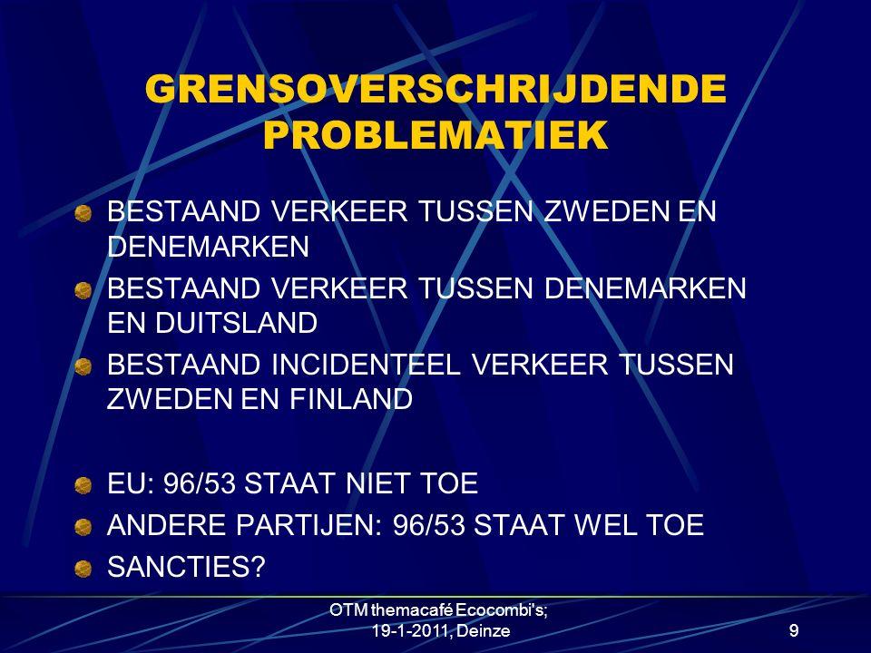 GRENSOVERSCHRIJDENDE PROBLEMATIEK BESTAAND VERKEER TUSSEN ZWEDEN EN DENEMARKEN BESTAAND VERKEER TUSSEN DENEMARKEN EN DUITSLAND BESTAAND INCIDENTEEL VERKEER TUSSEN ZWEDEN EN FINLAND EU: 96/53 STAAT NIET TOE ANDERE PARTIJEN: 96/53 STAAT WEL TOE SANCTIES.