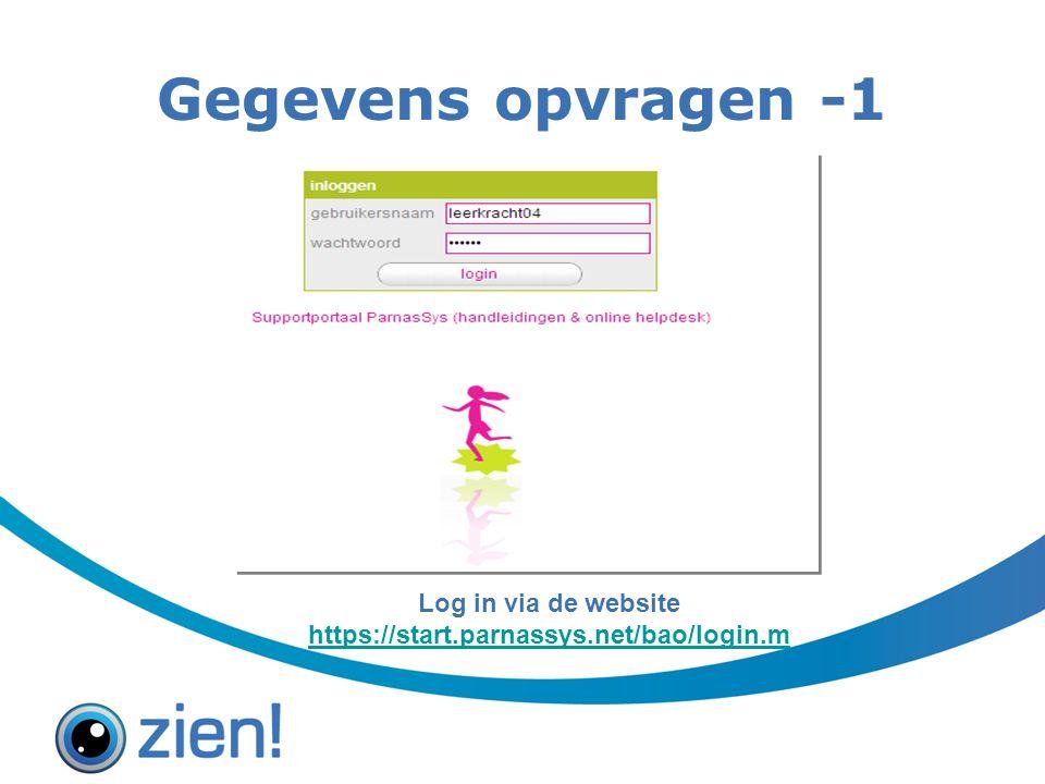 Gegevens opvragen -1 Log in via de website https://start.parnassys.net/bao/login.m https://start.parnassys.net/bao/login.m