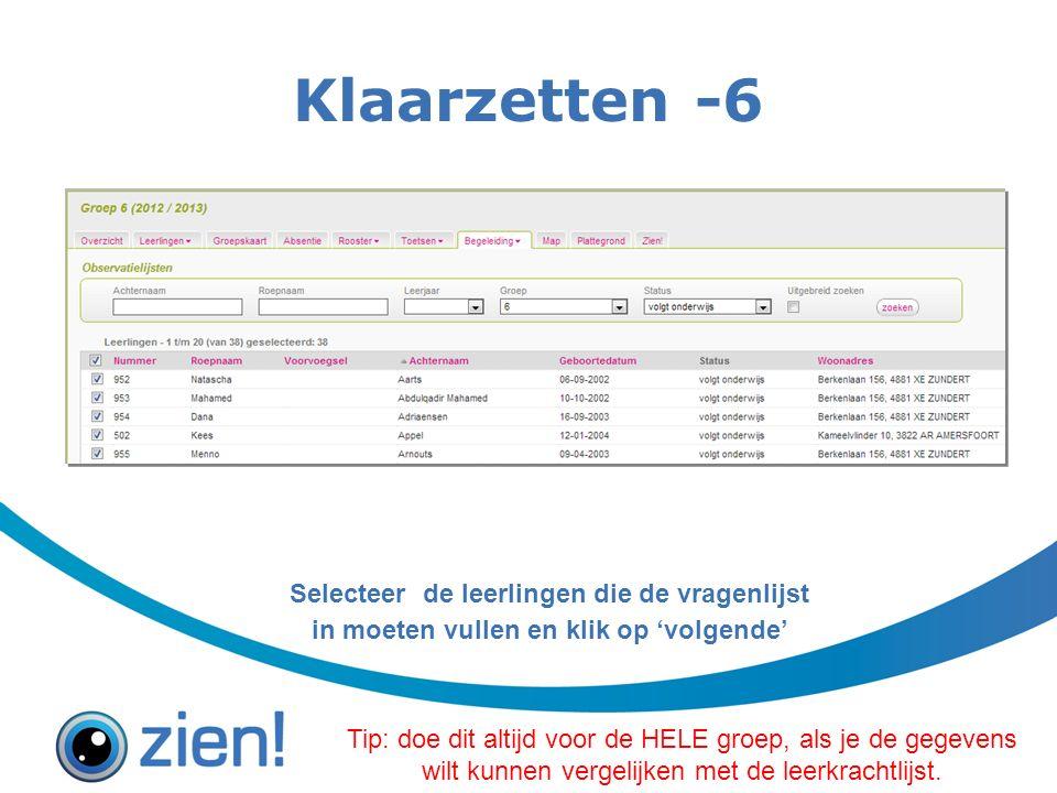 Klaarzetten -6 Selecteer de leerlingen die de vragenlijst in moeten vullen en klik op 'volgende' Tip: doe dit altijd voor de HELE groep, als je de gegevens wilt kunnen vergelijken met de leerkrachtlijst.
