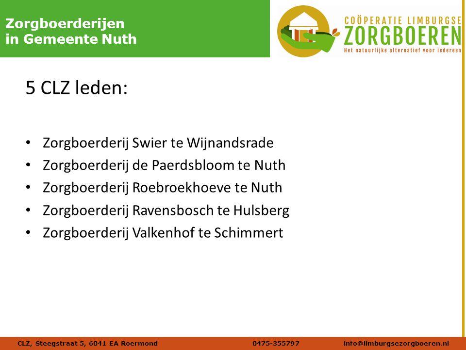 Naam afbeelding Verdana 20 DIKZorgboerderijen in Gemeente Nuth 5 CLZ leden: Zorgboerderij Swier te Wijnandsrade Zorgboerderij de Paerdsbloom te Nuth Zorgboerderij Roebroekhoeve te Nuth Zorgboerderij Ravensbosch te Hulsberg Zorgboerderij Valkenhof te Schimmert CLZ, Steegstraat 5, 6041 EA Roermond 0475-355797info@limburgsezorgboeren.nl
